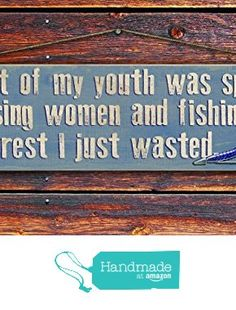 """""""Most of my Youth was Spent Chasing Women and Fishing, the Rest I just Wasted"""" - 4""""x12"""" Reclaimed Pallet Wood Sign - Handmade in Nashville, TN from Sawyer's Mill Inc. http://www.amazon.com/dp/B01AH3M6WE/ref=hnd_sw_r_pi_dp_dIZ.wb16MZWTK #handmadeatamazon"""