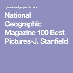 National Geographic Magazine 100 Best Pictures-J. Stanfield