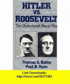 Hitler Versus Roosevelt The Undeclared Naval War (9780029012703) Thomas A. Bailey, Paul B. Ryan , ISBN-10: 0029012708  , ISBN-13: 978-0029012703 ,  , tutorials , pdf , ebook , torrent , downloads , rapidshare , filesonic , hotfile , megaupload , fileserve