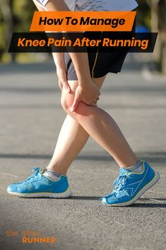 How To Manage Knee Pain After Running: Possible Causes And Treatments