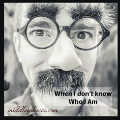 When I don't know who I am  By Dana Portwood  2/2/2015  http://middleplaces.com/2015/02/02/when_i_dont_know/