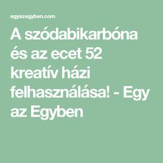 A szódabikarbóna és az ecet 52 kreatív házi felhasználása! - Egy az Egyben Health Fitness, Home And Garden, Medical, Cleaning, Nalu, Home Decor, Style, Therapy, Creative