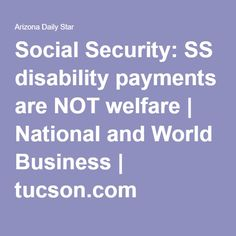Social Security: SS disability payments are NOT welfare | National and World Business | tucson.com