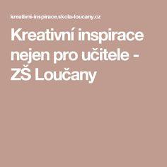 Kreativní inspirace nejen pro učitele - ZŠ Loučany