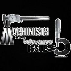 Machinists have tolerance issues Metal Working Machines, Father Birthday Gifts, Machinist Tools, Funny Posters, Automotive Decor, Milling Machine, Metal Fabrication, T Shirts With Sayings, Sign Quotes
