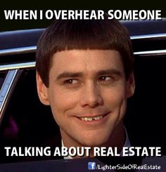 Real Estate humor. This is me. I love Real Estate. I love talking shop. I eat and breath this stuff.