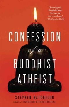 Does Buddhism require faith? Can an atheist or agnostic follow the Buddhas teachings without believing in reincarnation or organized religion? This is one mans confession. In his classic Buddhism With