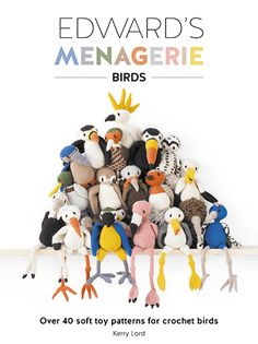 Edward's Menagerie Birds: A Book of Crochet Bird Toy Patterns by Kerry Lord