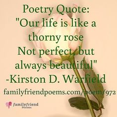 A young girl compares life to a rose. Our life is like a thorny rose Not perfect, but always beautiful The thorns represent the hardships in our lives. Rose Poems, Inspirational Poetry Quotes, Rhymes Lyrics, Friend Poems, Perfect Together, Short Poems, Poetry Poem, Poem Quotes, Life Is Like