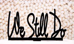 Wedding Anniversary Cake Topper We Still by CakeTopperConnection, $14.95