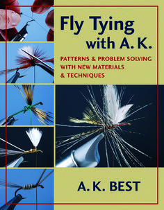 Fly Tying with A.K. by A K Best | Stackpole Books (distributed by Quiller). These #tips and #techniques from master #fly #tier will help you meet the challenges of the latest new tying materials. #nationalfishingmonth #fishing #fly #tying