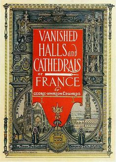 Book Title Page of Vanished Halls and Cathedrals of France by George Wharton Edwards  & published by the Penn Publishing Company, Philadelph...