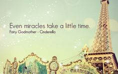 Even miracles take a little time.