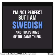 i may not be perfect but I am swedish - Google Search