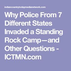 Why Police From 7 Different States Invaded a Standing Rock Camp—and Other Questions - ICTMN.com