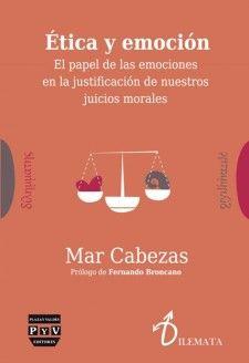 Ética y emoción :el papel de las emociones en la justificación de nuestros juicios morales / Mar Cabezas ; prólogo de Fernando Broncano. 1a. ed. Pozuelo de Alarcón (Madrid) ; México D.F. : Plaza y Valdés, 2014 http://absysnetweb.bbtk.ull.es/cgi-bin/abnetopac01?TITN=513600