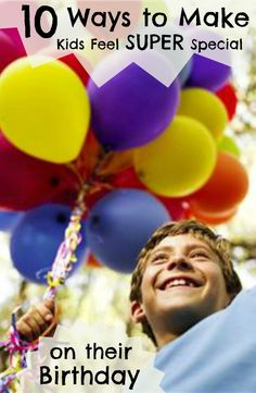 10 Ways to Celebrate birthdays and make kids feel SUPER SPECIAL! Do one or two each birthday or turn a few into yearly traditions.