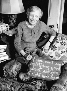 "Alice Roosevelt Longworth - ""If you can't say anything good about someone, sit right here by me."""