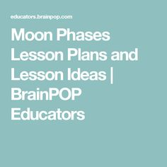 Moon Phases Lesson Plans and Lesson Ideas | BrainPOP Educators