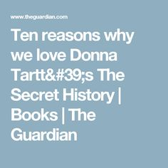 Ten reasons why we love Donna Tartt's The Secret History | Books | The Guardian