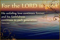 Bible Verse Psalm 100 5 -->Read one man's AMAZING salvation testimony: http://www.therealityofsavingfaith.com #saved #Jesus #salvation