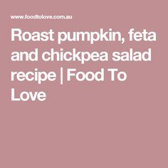 Roast pumpkin, feta and chickpea salad recipe | Food To Love