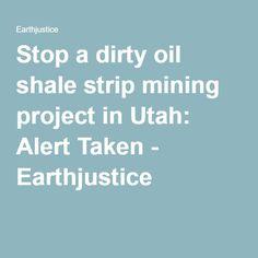 Stop a dirty oil shale strip mining project in Utah: Alert Taken - Earthjustice