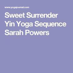 Sweet Surrender Yin Yoga Sequence Sarah Powers