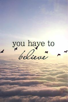you have to believe #quotes