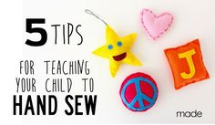 5 Tips for teaching your child to Hand Sew | MADE.  Use when teaching HAND SEWING Marc 21,22, 2015 during Children's Lock-In at church