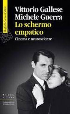 Lo schermo empatico, di Gallese e Guerra. Un'opera sui rapporti tra Cinema e Neuroscienze (parte I) | www.psychiatryonline.it
