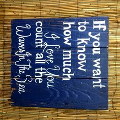 If you want to know how much I love you count all the waves in the sea sign/nautical sign/baby boy sign/nursery sign/baby boy/baby gift/gift by Reclaimed4aPurpose on Etsy https://www.etsy.com/listing/198173413/if-you-want-to-know-how-much-i-love-you