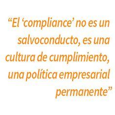 """""""el 'compliance' no es un salvoconducto, es una cultura de cumplimiento, una política empresarial permanente"""""""