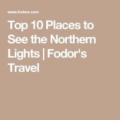 Top 10 Places to See the Northern Lights | Fodor's Travel