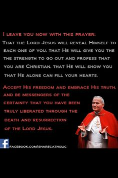 """St. John Paul II -  """"I leave you now with this prayer: That the Lord Jesus will reveal himself to each one of you...."""""""