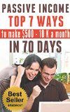 Free Kindle Book -  [Business & Money][Free] PASSIVE INCOME: TOP 7 WAYS to MAKE $500-$10K a MONTH in 70 DAYS (top passive income ideas,  best passive income streams explained,  smart income online, proven ways to earn extra income)