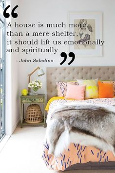 """A house is much more than a mere shelter, it should lift us emotionally and spiritually."" – John Saladino"