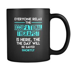 Occupational therapist - Everyone relax the Occupational therapist is here, the day will be save shortly - 11oz Black Mug