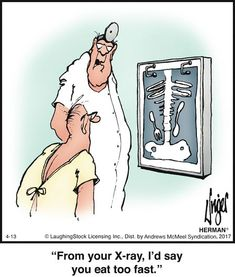From your x-ray, I'd say that you eat too fast Cartoon Jokes, Funny Cartoons, Funny Jokes, Funny Humour, Ecards Humor, Funny Sayings, Cartoon Art, Herman Cartoon, Herman Comic
