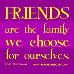 Choose friends quotes, Friendship quotes, Friends are the family we choose for ourselves. - Inspirational Quotes about Life, Love, happiness, Kindness, positive attitude, positive thoughts, inspirational pictures quotes about life, happiness Very Best Quotes . com