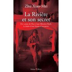 La rivière et son secret. Des camps de Mao à Jean-Sébastien Bach, l'itinéraire d'une femme d'exception