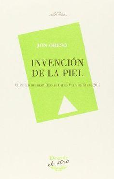 Invención de la piel / Jon Obeso - Torrejón de la Calzada, Madrid : Devenir, 2014
