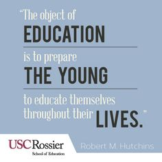 The Object of education is to prepare the young to the education themselves throughout their lives!  #knowledge #wisdom #education