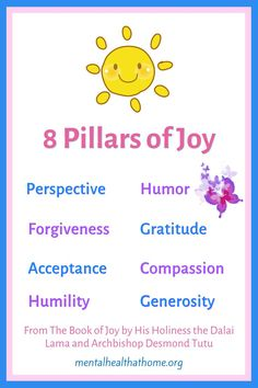 In The Book of Joy, His Holiness the Dalai Lama and Archbishop Desmond Tutu identified eight pillars of joy: forgiveness, acceptance, gratitude, compassion, perspective, humility, humour, and generosity. Rather than fleeting positive emotions, these are attitudes that improve the quality of one's wellbeing. #bookofjloy #pillarsofjoy #wellbeing #gratitude #compassion