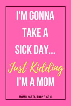 Mom sick days, hah! Find out 11 ugly truths about being a mom   Motherhood   Mom Quotes   Mom Life