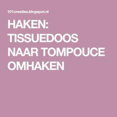 HAKEN: TISSUEDOOS NAAR TOMPOUCE OMHAKEN