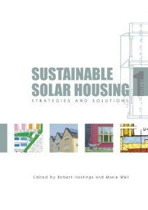 Sustainable Solar Housing: Two Volume Set  This far-reaching and authoritative two-volume set examines a range of potential solutions for low-energy building design, considering different strategies (energy conservation and renewable energy) and technologies (relating to the building envelope, ventilation, heat delivery, heat production, heat storage, electricity and control).