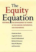 The equity equation : fostering the advancement of women in the sciences, mathematics, and engineering