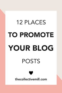 12 Places to Promote Your Blog Posts: As a blogger, we're determined to grow our traffic, build a community around our blog, and even make some passive income. However, to get there we need to make sure we're promoting our blog posts anywhere and everywhere we can. Click on the link to find out 12 places you should be promoting your articles. http://TheCollectiveMill.com
