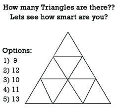 Intelligence Test Now there are loads of ways of test your intelligence but this is a great starter for a shape and space Maths lesson. Let's see how intelligent you are, how many triangles do you see? This would make a great plenary to a Maths lesson to Brain Teasers Riddles, Brain Teasers For Kids, Brain Teaser Puzzles, Brain Teasers With Answers, Jokes And Riddles, Tricky Riddles, Math Challenge, Logic Puzzles, Mind Games Puzzles